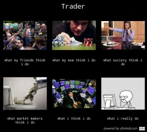 what-my-friends-think-I-do-what-i-actually-do-trader